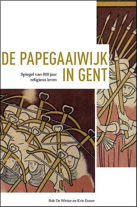 De Papegaaiwijk in Gent : spiegel van 800 jaar religieus leven
