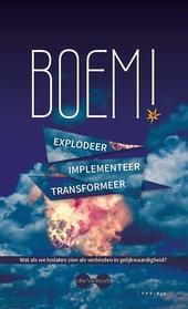 Boem! : explodeer, implementeer, transformeer : wat als we loslaten zien als verbinden in gelijkwaardigheid?