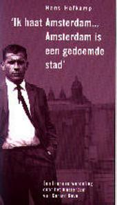 Ik haat Amsterdam ... Amsterdam is een gedoemde stad : een literaire wandeling door het Amsterdam van Gerard Reve
