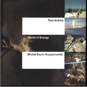 World of energy : Taco Anema, Michel Szulc-Krzyzanowski