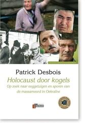 Holocaust door kogels : op zoek naar ooggetuigen en sporen van de massamoord in Oekraïne