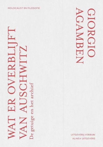 Wat er overblijft van Auschwitz : de getuige en het archief (Homo sacer III)