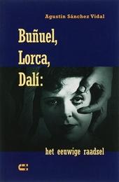 Buñuel, Lorca, Dalí : het eeuwige raadsel