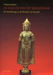 De essentie van het boeddhisme : de beoefening en de filosofie van het pad