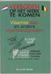 Verboden op het werk te komen : klein woordenboek van Vlaamse taal- en andere eigenaardigheden