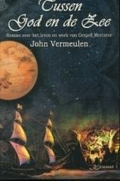 Tussen God en de zee : roman over het leven en werk van Gerard Mercator