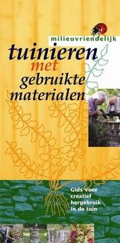 Milieuvriendelijk tuinieren met gebruikte materialen : gids voor creatief hergebruik in de tuin