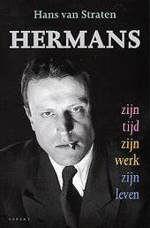 Hermans : zijn tijd, zijn werk, zijn leven