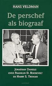De perschef als biograaf : Jonathan Daniels over Franklin D. Roosevelt en Harry S. Truman