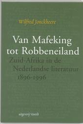 Van Mafeking tot Robbeneiland : Zuid-Afrika in de Nederlandse literatuur 1896-1996