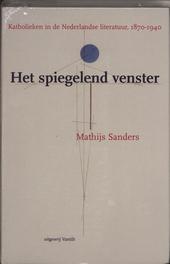 Het spiegelend venster : katholieken in de Nederlandse literatuur 1870-1940