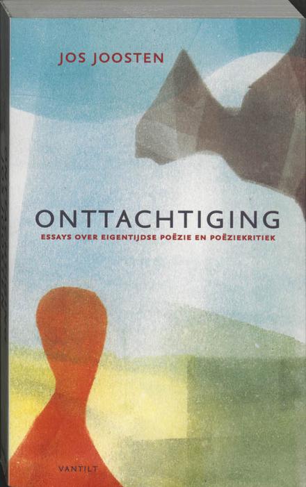 Onttachtiging : essays over eigentijdse poëzie en poëziekritiek