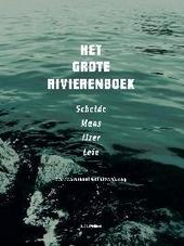 Het grote rivierenboek : Schelde, Maas, IJzer, Leie : een reisverhaal met bloemlezing