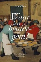 Waar is de bruidegom? : een tafelgesprek over Bruegel