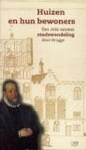 Huizen en hun bewoners : een 16de-eeuwse stadswandeling door Brugge