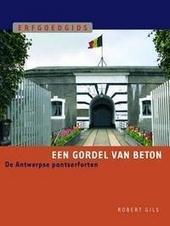 Een gordel van beton : de Antwerpse pantserforten