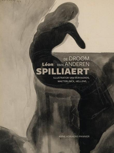 Léon Spilliaert : de droom van anderen : illustrator van Verhaeren, Maeterlinck, Hellens, ...