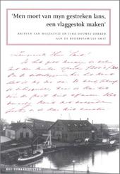 Men moet van myn gestreken lans, een vlaggestok maken : brieven van Multatuli en Tine Douwes Dekker aan de redersfa...