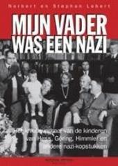 Mijn vader was een nazi : het levensverhaal van de kinderen van Hess, Göring, Himmler en andere nazi-kopstukken