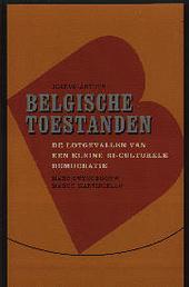 Belgische toestanden : de lotgevallen van een kleine biculturele Europese democratie