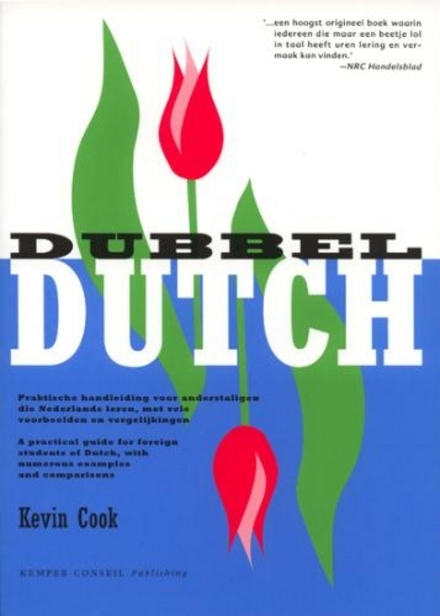 Dubbel Dutch : a practical guide for foreign students of Dutch, with numerous examples and comparisons