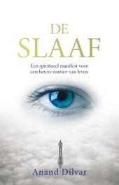 De slaaf : een spiritueel manifest voor een betere manier van leven