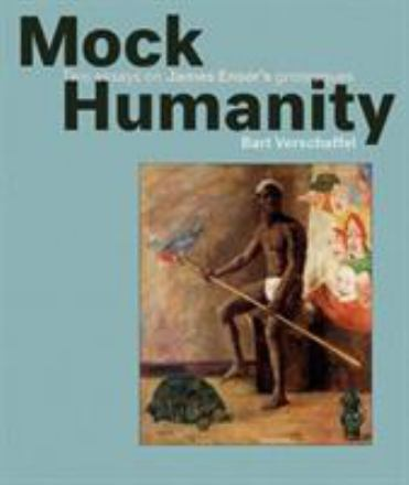 Mock humanity : two essays on James Ensor's grotesques