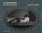Paul De Vylder : Les Demoiselles de Saint Antoine
