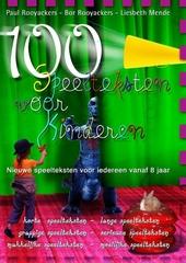 Honderd speelteksten : nieuwe speelteksten voor iedereen vanaf 8 jaar : voor onderwijs en jeugdwerk