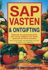 Sapvasten en ontgifting : gebruik de geneeskracht van verse sappen om weer gezond te worden : een eenvoudige handle...