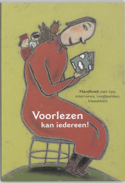 Voorlezen kan iedereen! : handboek met tips, interviews, voorbeelden, klassiekers