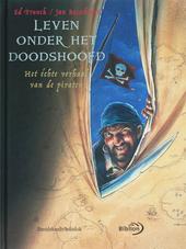 Leven onder het doodshoofd : het échte verhaal van de piraten / Ed Franck ; met ill. van Jan Bosschaert