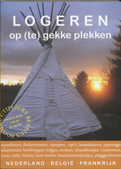 Logeren op (te) gekke plekken : Nederland, België, Frankrijk