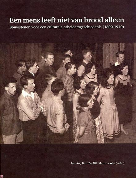 Een mens leeft niet van brood alleen : bouwstenen voor een culturele arbeidersgeschiedenis 1800-1940