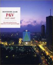Honderd jaar P&V 1907-2007 : het unieke verhaal van een coöperatieve verzekeringsmaatschappij