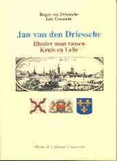 Jan van den Driessche : illuster man tussen Kruis en Lelie