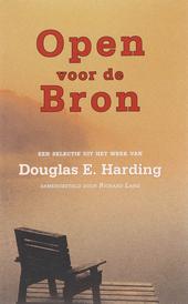 Open voor de bron : een selectie uit het werk van Douglas E. Harding