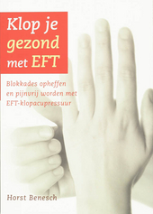 Klop je gezond met EFT : blokkades opheffen en pijnvrij worden met EFT-klopacupressuur