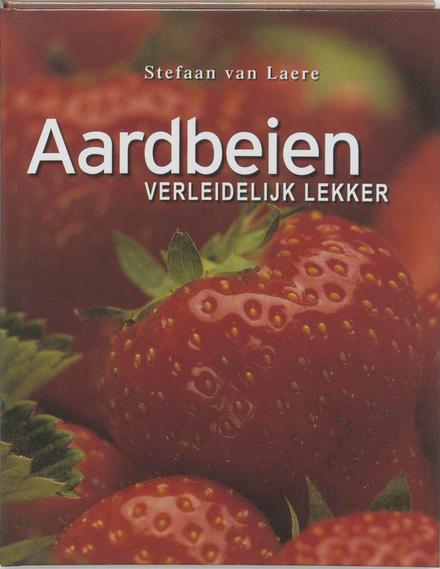 Aardbeien : verleidelijk lekker