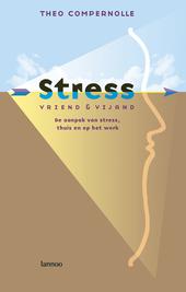 Stress : vriend en vijand : de aanpak van stress, thuis en op het werk