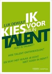 Ik kies voor mijn talent : wat is talent? Hoe talent ontwikkelen? En wat met waar je echt niet goed in bent?