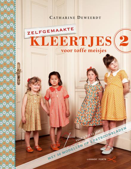 Zelfgemaakte kleertjes. 2, Voor toffe meisjes : voor 2 tot 12 jaar