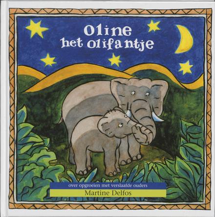 Oline, het olifantje : over opgroeien met verslaafde ouders / Martine Delfoss : met tek. van Sjeng Schupp