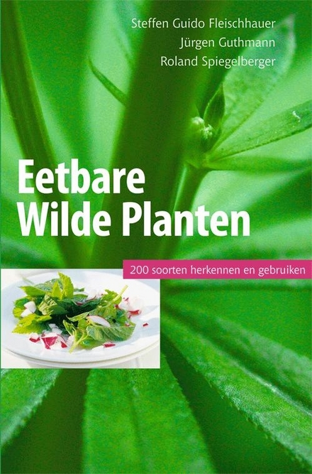 Eetbare wilde planten : 200 soorten herkennen en gebruiken