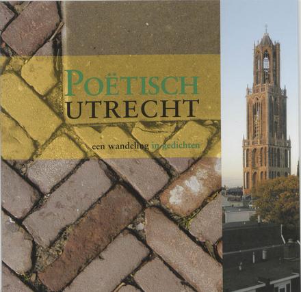 Poëtisch Utrecht : een wandeling in gedichten