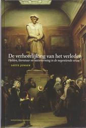 De verheerlijking van het verleden : helden, literatuur en natievorming in de negentiende eeuw