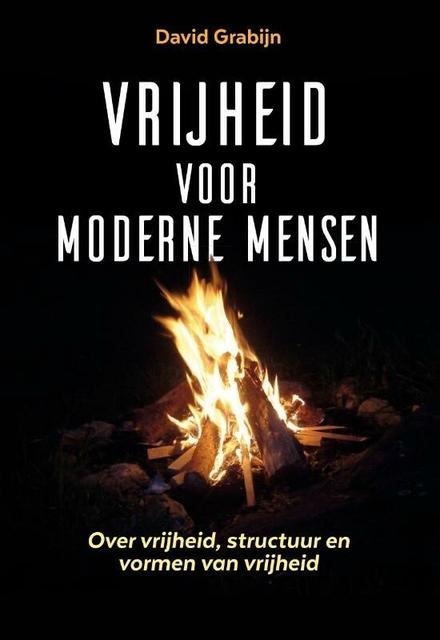 Vrijheid voor moderne mensen : over vrijheid, structuur en vormen van vrijheid