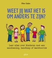 Weet jij wat het is om anders te zijn? : leer alles over kinderen met een aandoening, handicap of leerstoornis