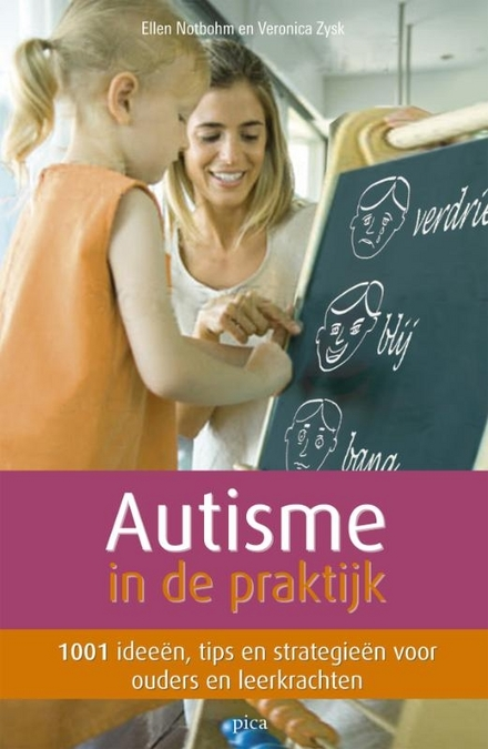 Autisme in de praktijk : 1001 ideeën, tips en strategieën voor ouders en leerkrachten