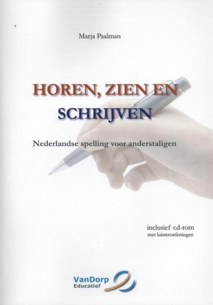 Horen, zien en schrijven : Nederlandse spelling voor anderstaligen